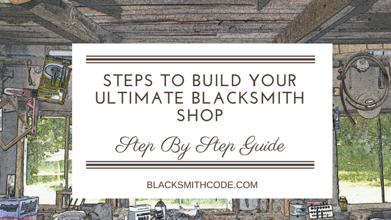 Your Step By Step Guide To The: Steps To Build Your Ultimate Blacksmith Shop: Step By Step