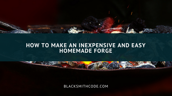 How To Make an Inexpensive And Easy Homemade Forge – Everything