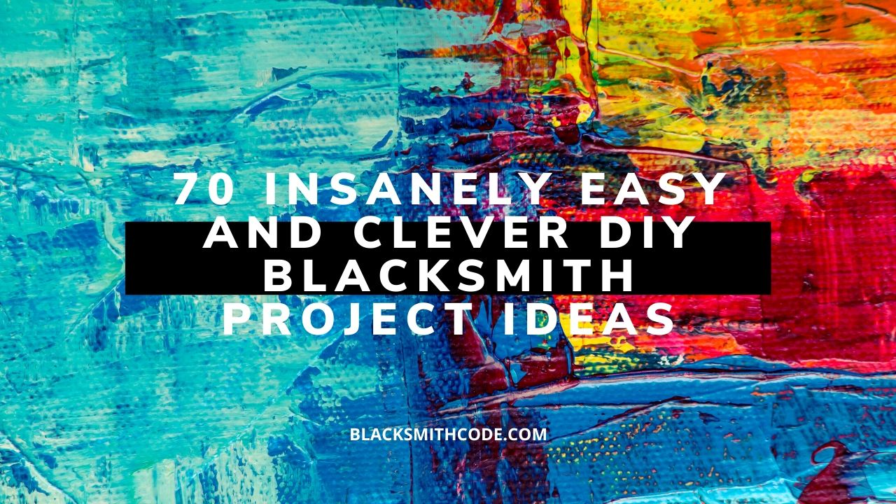 Insanely Easy And Clever Diy Blacksmith Project Ideas